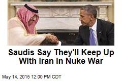 Saudis Say They'll Keep Up With Iran in Nuke War