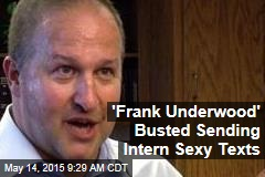 'Frank Underwood' Busted Sending Intern 'Sexy' Texts