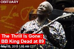 The Thrill is Gone: BB King Dead at 89