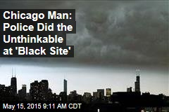 Chicago Man: Police Did the Unthinkable at 'Black Site'