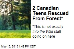 2 Canadian Teens Rescued From Forest*