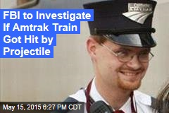 FBI to Investigate If Amtrak Train Got Hit by Projectile