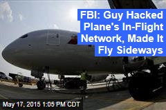 FBI: Guy Hacked Plane's In-Flight Network, Made It Fly Sideways