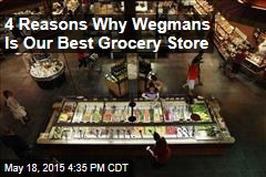 4 Reasons Why Wegmans Is Our Best Grocery Store
