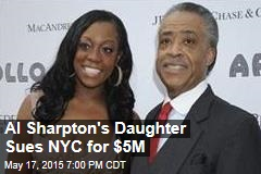 Al Sharpton's Daughter Sues NYC for $5M
