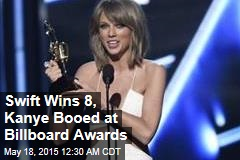 Swift Wins 8, Kanye Booed at Billboard Awards