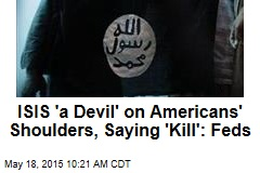 ISIS 'a Devil' on Americans' Shoulders, Saying 'Kill': Feds