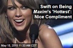 Swift on Being Maxim 's 'Hottest': Nice Compliment