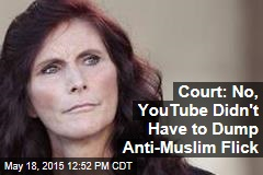 Court: No, YouTube Didn't Have to Dump Anti-Muslim Flick