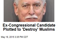 Ex-Congressional Candidate Plotted to 'Destroy' Muslims