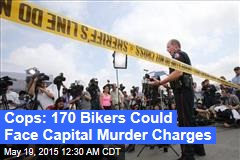 Cops: 170 Bikers Could Face Capital Murder Charges