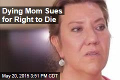 Dying Mom Sues for Right to Die