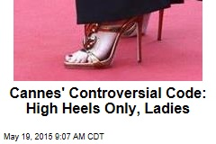 Cannes' Controversial Code: High Heels Only, Ladies