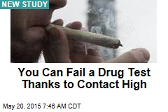You Can Fail a Drug Test Thanks to Contact High