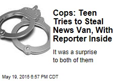 Cops: Teen Tries to Steal News Van, With Reporter Inside