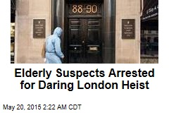 Elderly Suspects Arrested for Daring London Heist