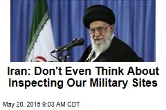 Iran: Don't Even Think About Inspecting Our Military Sites