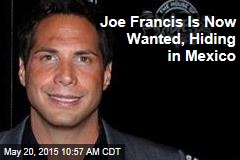 Joe Francis Is Now Wanted, Hiding in Mexico