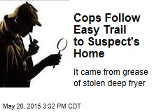 Cops Follow Easy Trail to Suspect's Home