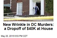 New Wrinkle in DC Murders: a Dropoff of $40K at House