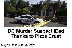DC Murder Suspect ID'd Thanks to Pizza Crust
