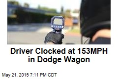 Driver Clocked at 153MPH in Dodge Wagon