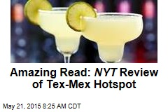 Amazing Read: NYT Review of Tex-Mex Hotspot