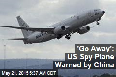 'Go Away': US Spy Plane Warned by China