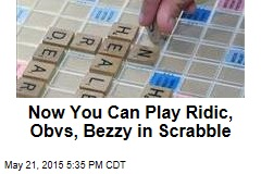 Now You Can Play Ridic, Obvs, Bezzy in Scrabble