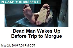 Dead Man Wakes Up Before Trip to Morgue