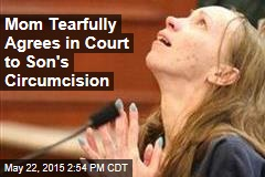 Mom Tearfully Agrees in Court to Son's Circumcision