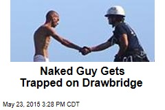 Naked Guy Gets Trapped on Drawbridge