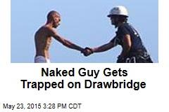 Naked Guy Gets Trapped on Drawbridge
