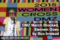 DMZ March Blocked, Steinem Goes by Bus Instead