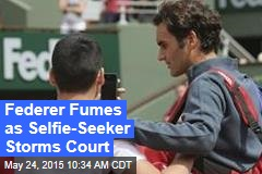 Federer Fumes as Selfie-Seeker Storms Court