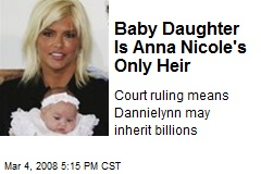 Baby Daughter Is Anna Nicole's Only Heir