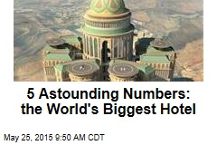 5 Astounding Numbers: the World's Biggest Hotel