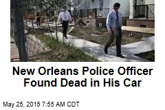 New Orleans Police Officer Found Dead in His Car