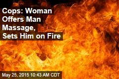 Cops: Woman Offers Man Massage, Sets Him on Fire