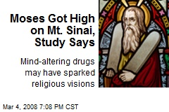 Moses Got High on Mt. Sinai, Study Says