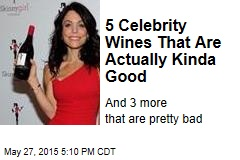 5 Celebrity Wines That Are Actually Kinda Good