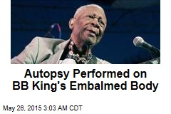 Autopsy Performed on BB King's Embalmed Body