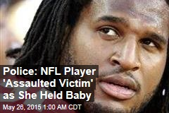 Police: NFL Player 'Assaulted Victim' as She Held Baby
