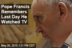Pope Francis Remembers Last Day He Watched TV