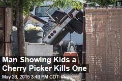Man Showing Kids a Cherry Picker Kills One