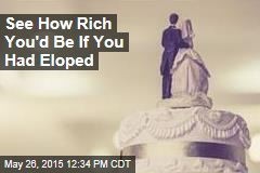 See How Rich You'd Be If You Had Eloped