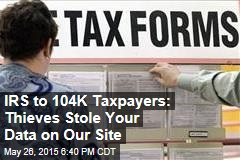 IRS to 104K Taxpayers: Thieves Stole Your Data on Our Site