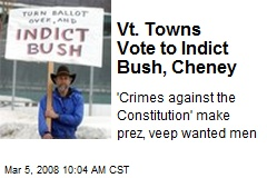 Vt. Towns Vote to Indict Bush, Cheney