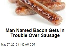 Man Named Bacon Gets in Trouble Over Sausage