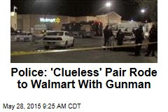 Police: 'Clueless' Pair Rode to Walmart With Gunman